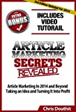 Article Marketing Secrets Revealed: Article Marketing In 2014 and Beyond - Taking an Idea and Turning It Into Profit (Internet Marketing System)