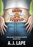 Grade A Stupid (The Darcy Walker Series)