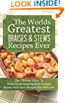 The Worlds Greatest Braises & Stews R...