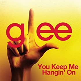 You Keep Me Hangin' On (Glee Cast Version)
