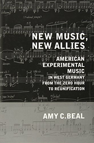 New Music, New Allies: American Experimental Music in West Germany from the Zero Hour to Reunification