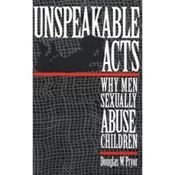 Unspeakable Acts: Why Men Sexually Abuse Children