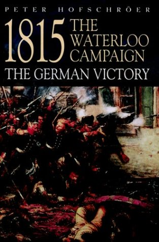 1815 The Waterloo Campaign: The German Victory (Greenhill Military Paperbacks)