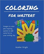 Coloring for Writers: Images to color plus inspiring quotes to add some fun to your writing day