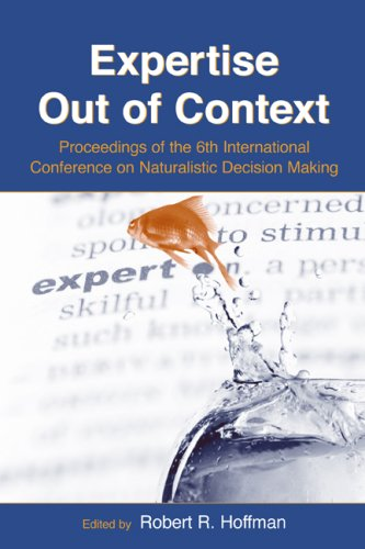 Expertise Out of Context: Proceedings of the Sixth International Conference on Naturalistic Decision Making (Expertise: Research and Applications Series)