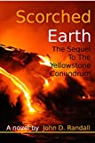 Scorched Earth--The Complete Sequel to the Yellowstone Conundrum (Is This It ? Book 2)