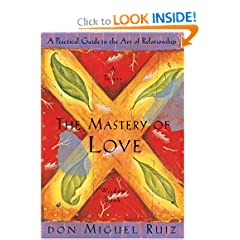 The Mastery of Love: A Practical Guide to the Art of Relationship (A Toltec Wisdom Book) by Don Miguel Ruiz