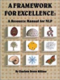 Framework for Excellence : A Resource Manual for NLP by Charlotte Bretto Milliner, Charlotte C. Bretto