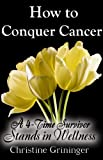 How To Conquer Cancer - a 4-time survivor stands in wellness