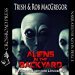Aliens in the Backyard: UFOs, Abductions, and Synchronicity   Rob MacGregor,Trish MacGregor