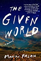 The Given World: A Novel