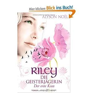 Riley  - Die Geisterjägerin: Der erste Kuss - Roman