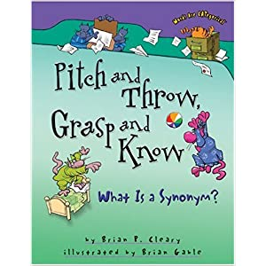 Pitch and Throw, Grasp and Know: What Is a Synonym?, by Brian P. Cleary