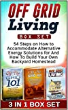 Off Grid Living Box Set: 54 Steps on How to Accommodate Alternative Energy Solutions for And How To Build Your Own Backyard Homestead Review