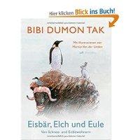 Eisbär, Elch und Eule : von Schnee und Eisbewohnern / Bibi Dumont Tak. Mit Illustrationen von Martijn van der Linden.