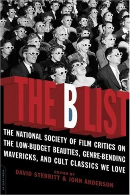 The B List: The National Society of Film Critics on the Low-Budget Beauties, Genre-Bending Mavericks, and Cult Classics We Love, David Sterritt