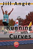 Running with Curves: Why You're Not Too Fat to Run, and the Skinny on How to Start Today