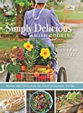 Simply Delicious Amish Cooking: Recipes and stories from the Amish of Sarasota, Florida (The Pinecraft Collection)