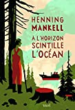A l\'horizon scintille l\'océan par Henning Mankell