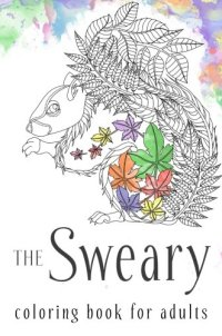 Sweary Coloring Book: The Adult Coloring Book with Filthy Swears and Cute Kittens