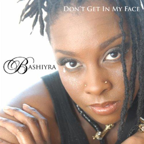 BASHIYRA - Don't Get In My Face