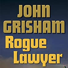 Rogue Lawyer (  UNABRIDGED) by John Grisham Narrated by Mark Deakins
