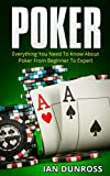 Poker: Everything You Need To Know About Poker From Beginner To Expert (Poker, Poker for Beginners)