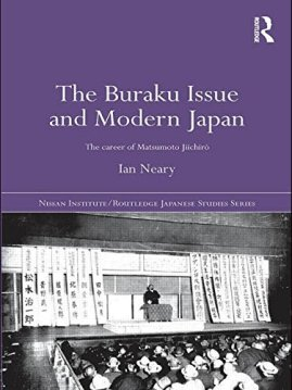 The Buraku Issue and Modern Japan: The Career of Matsumoto Jiichiro (The Nissan Institute/Routledge Japanese Studies Series)