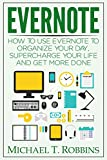 Evernote: How to Use Evernote to Organize Your Day, Supercharge Your Life and Get More Done (Evernote for Beginners, Evernote Tips)