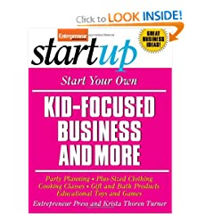 Start Your Own Kid-Focused Business and More: Party Planning, Gift and Bath Products, Educational Toys and Games, Plus-Size Clothing, Cooking Classes (Start Your Own...)