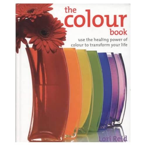 The Colour Book: Use the Healing Power of Colour to Transform Your Life - by Lori Reid