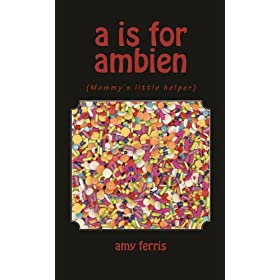 A is for Ambien: (Mommys little helper)