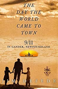 """Cover of """"THE DAY THE WORLD CAME TO TOWN:..."""
