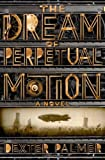 The Dream of Perpetual Motion, Dexter Palmer