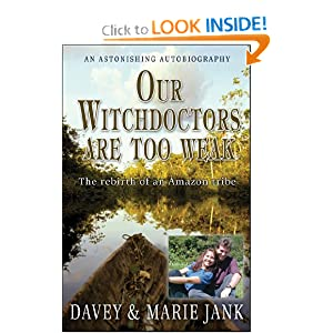 Our Witchdoctors Are Too Weak: The Rebirth of an Amazon Tribe