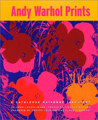 Andy Warhol Prints: A Catalogue Raisonné 1962 - 1987: A Catalogue Raisonne 1962-1987