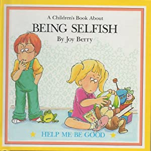 A Children's book about Being Selfish, Help me be good