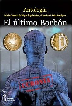 El último Borbón. Ucronía;<span style=