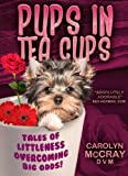 "Pups in Tea Cups: Tales of ""Littleness"" overcoming BIG odds"