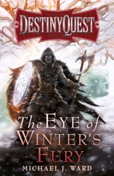 The Eye of Winter's Fury (DestinyQuest) by Michael J. Ward| wearewordnerds.com