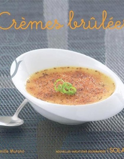 Nouvelles variations Gourmandes : Crèmes brûlées - Camille Murano