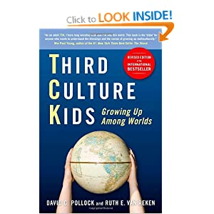 Third Culture Kids: Growing Up Among Worlds, by David C. Pollock and Ruth van Reken
