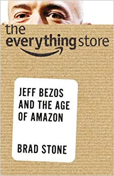 he Everything Store: Jeff Bezos And The Age of Amazon