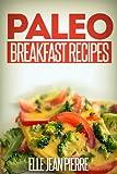 Paleo Breakfast Recipes: Breakfast Recipes For Busy Families. (Simple Paleo Recipe Series)