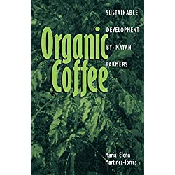 Organic Coffee: Sustainable Development by Mayan Farmers (Ohio RIS Latin America Series)