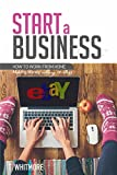 Online Startups: Start a Business (How to Work from Home Making Money Selling on eBay)