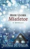 Hope Under Mistletoe (Seasons of Hope Book 1)