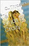 Ten Kinds of Crazy