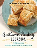 The Southern Pantry Cookbook: 105 Recipes Already Hiding in Your Kitchen