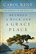 Between a Rock and a Grace Place by Carol Kent